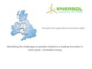 Identifying the challenges to position Ireland to a leading innovator in smart grids / renewable energy