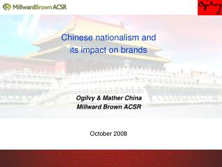 Chinese nationalism and  its impact on brands Ogilvy & Mather China Millward Brown ACSR October 2008