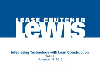 Integrating Technology with Lean Construction NWCCC  November 17, 2010