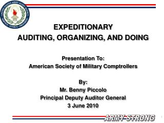 EXPEDITIONARY  AUDITING, ORGANIZING, AND DOING Presentation To: American Society of Military Comptrollers By: Mr. Benny