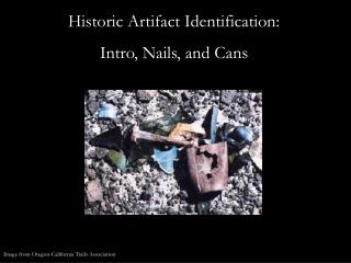 Historic Artifact Identification:  Intro, Nails, and Cans