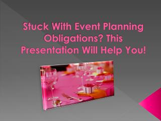 Stuck With Event Planning Obligations