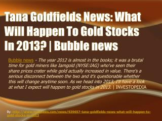 Tana Goldfields: What Will Happen To Gold Stocks In 2013?
