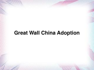 Great Wall China Adoption