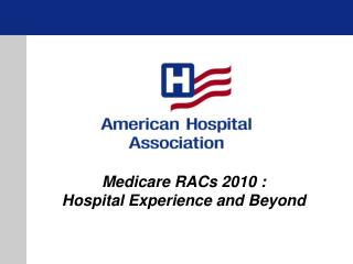Medicare RACs 2010 : Hospital Experience and Beyond