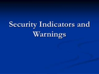 Security Indicators and Warnings