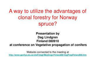 A way to utilize the advantages of clonal forestry for Norway spruce?