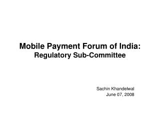 Mobile Payment Forum of India: Regulatory Sub-Committee