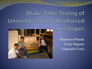 Shake Table Testing of Unreinforced and Reinforced Soil Slopes