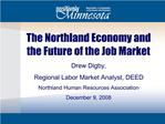 The Northland Economy and the Future of the Job Market Drew Digby,  Regional Labor Market Analyst, DEED Northland Human