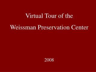 Virtual Tour of the Weissman Preservation Center 2008