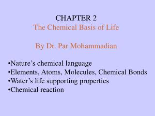Nature's chemical language Elements, Atoms, Molecules, Chemical Bonds Water's life supporting properties Chemical re