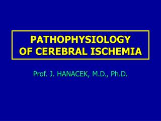 PATHOPHYSIOLOGY  OF CEREBRAL ISCHEMIA