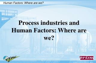 Process industries and Human Factors: Where are we