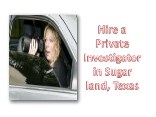 Hire a Private Investigator in Sugar land, Texas