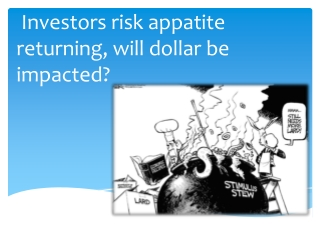 Investors risk appatite returning, will dollar be impacted?