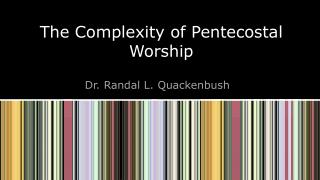The Complexity of Pentecostal Worship