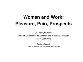 Women and Work: Pleasure, Pain, Prospects 'Our work, Our lives' National Conference on Women and Industrial Relation