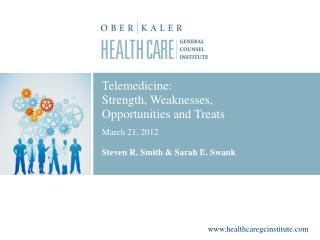 Telemedicine: Strength, Weaknesses,  Opportunities and Treats March 21, 2012 Steven R. Smith & Sarah E. Swank