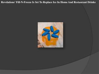 Revelations' Fill-N-Freeze Is Set To Replace Ice In Home And