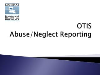 OTIS Abuse/Neglect Reporting