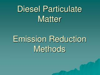 Diesel Particulate Matter  Emission Reduction Methods