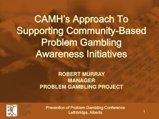 CAMH s Approach To                              Supporting Community-Based Problem Gambling                Awareness Ini