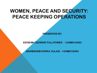 W omen, peace and security: PEACE KEEPING OPERATIONS