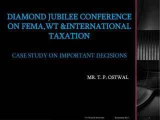 DIAMOND JUBILEE CONFERENCE  ON FEMA,WT &INTERNATIONAL TAXATION CASE STUDY ON IMPORTANT DECISIONS