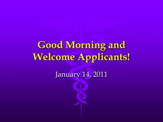 Good Morning and Welcome Applicants