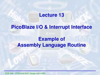 Lecture 13 PicoBlaze I/O & Interrupt Interface Example of Assembly Language Routine