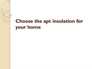 choose the apt insulation for your home