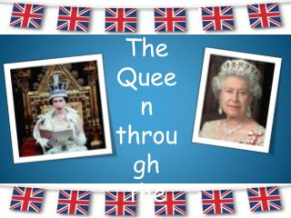 The Queen t hrough the a ges...