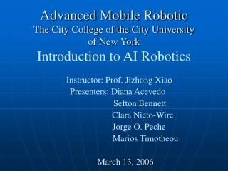 Advanced Mobile Robotic  The City College of the City University  of New York Introduction to AI Robotics