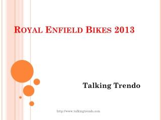 Royal Enfield Bikes 2013 - Talking Trendo