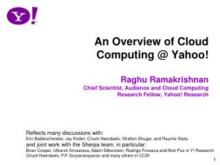 An Overview of Cloud Computing @ Yahoo! Raghu Ramakrishnan Chief Scientist, Audience and Cloud Computing Research Fellow