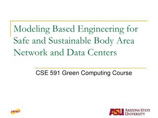 Modeling Based Engineering for Safe and Sustainable Body Area Network and Data Centers