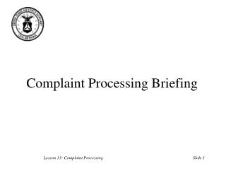 Complaint Processing Briefing