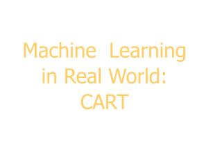 Machine  Learning in Real World: CART