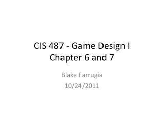 CIS 487 - Game Design I Chapter 6 and 7