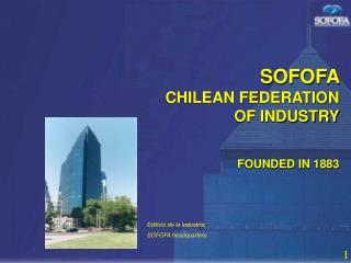 SOFOFA     CHILEAN FEDERATION  OF INDUSTRY  FOUNDED IN 1883