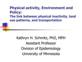 Physical activity, Environment and Policy:   The link between physical inactivity, land use patterns, and transportation