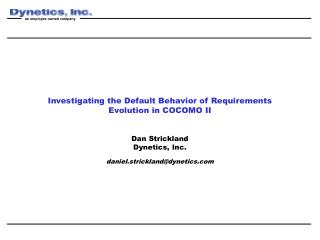 Investigating the Default Behavior of Requirements Evolution in COCOMO II Dan Strickland Dynetics, Inc. daniel.stricklan