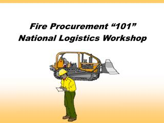 "Fire Procurement ""101"" National Logistics Workshop"