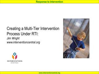 Creating a Multi-Tier Intervention Process Under RTI:  Jim Wright www.interventioncentral.org