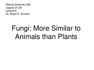 Natural Sciences 360 Legacy of Life Lecture 6 Dr. Stuart S. Sumida