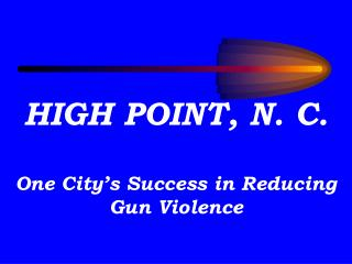 HIGH POINT, N. C. One City's Success in Reducing Gun Violence