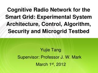 Cognitive Radio Network for the Smart Grid: Experimental System Architecture, Control, Algorithm, Security and Microgrid