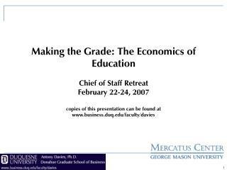 Making the Grade: The Economics of Education Chief of Staff Retreat February 22-24, 2007 copies of this presentation can