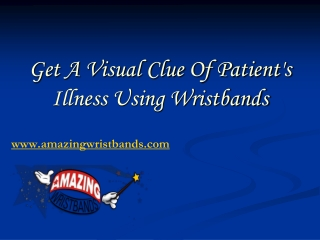 Get A Visual Clue Of Patient's Illness Using Wristbands
